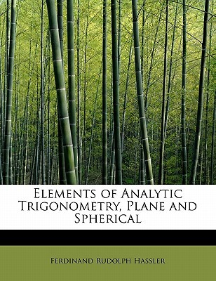 Elements of Analytic Trigonometry, Plane and Spherical