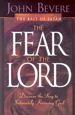 The Fear of the Lord: Discover the Key to Intimately Knowing God