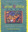 The Latino Holiday Book: From Cinco de Mayo to Dia de Los Muertos: The Celebrations and Traditions of Hispanic Americans