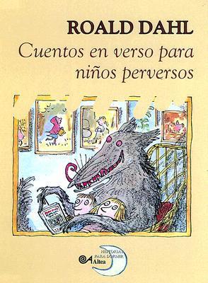 Cuentos en Verso Para Ninos Perversos by Roald Dahl