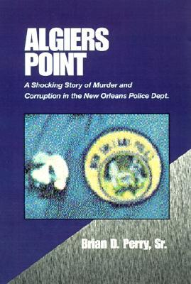 Algiers Point: A Shocking Story of Murder and Corruption in the N.O. Police Dept