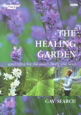 The Healing Garden: Gardening for the Mind, Body and Soul