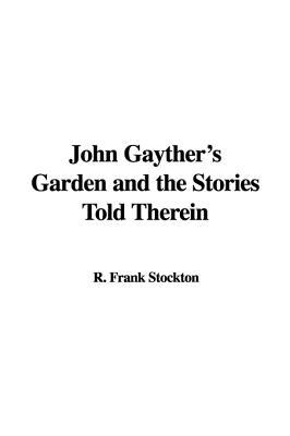 john-gayther-s-garden-and-the-stories-told-therein