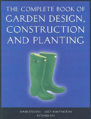 The Complete Book of Garden Design, Construction and Planting by David     Stevens