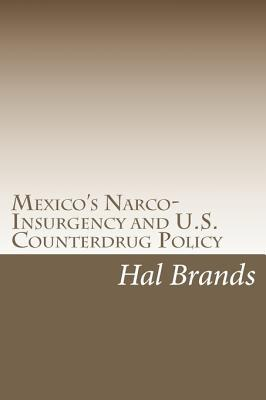 Mexico's Narco Insurgency And U.S. Counterdrug Policy