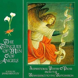 The Tongues Of Men And Of Angels: Inspirational Poetry And Prose From The Renaissance To The Restoration (Tongues Of Men & Of Angels)