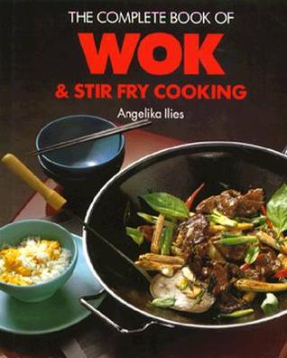 The Complete Book of Wok and Stir Fry Cooking