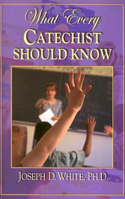 What Every Catechist Should Know