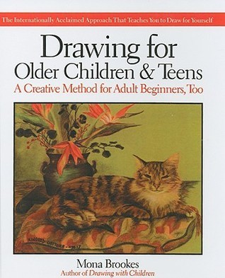 Drawing for Older Children and Teens: A Creative Method That Works for Adult Beginners, Too: A Creative Method That Works for Adult Beginners, Too