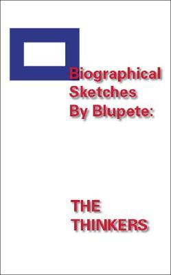 Biographical Sketches By Blupete: The Thinkers