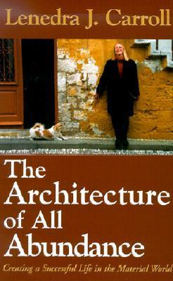 The Architecture Of All Abundance: Creating A Successful Life In The Material World