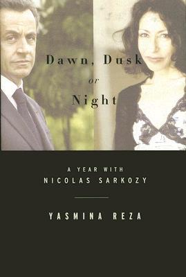 Dawn, Dusk, or Night by Yasmina Reza