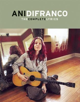 Ani Difranco: The Complete Lyrics