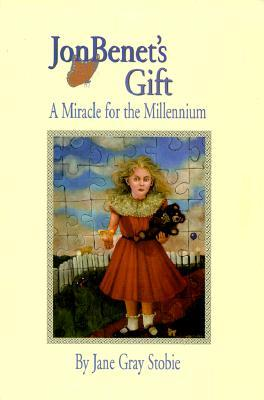 JonBenet's Gift: A Miracle for the Millennium