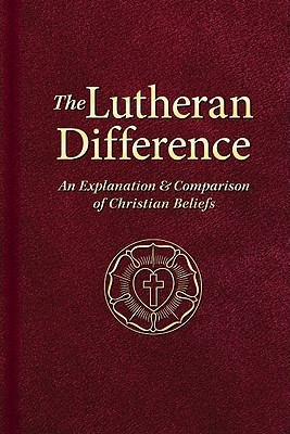 The Lutheran Difference: An Explanation & Comparison of Christian Beliefs by Edward A. Engelbrecht