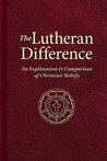 The Lutheran Difference: An Explanation & Comparison of Christian Beliefs