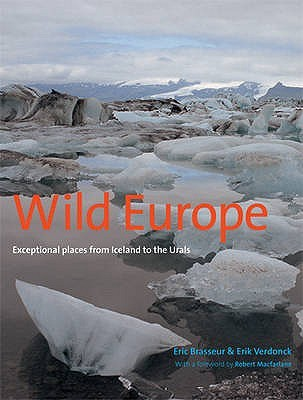 Wild Europe: Exceptional Places from Iceland to the Urals. by Eric Brasseur, Eric Verdonck