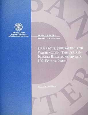 Damascus, Jerusalem, and Washington: The Syrian-Israeli Relationship as a U.S. Policy Issue