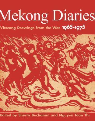 Mekong Diaries: Vietcong Drawings From The War 1965 1975