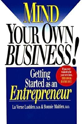 Mind Your Own Business!: Getting Started as an Entrepreneur