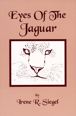 Eyes of the Jaguar by Irene R. Siegel