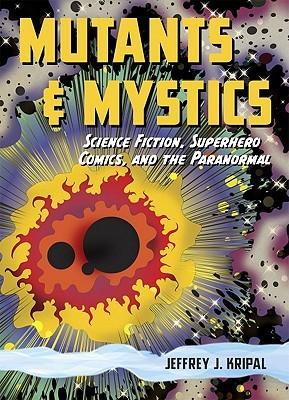 Mutants and Mystics by Jeffrey J. Kripal