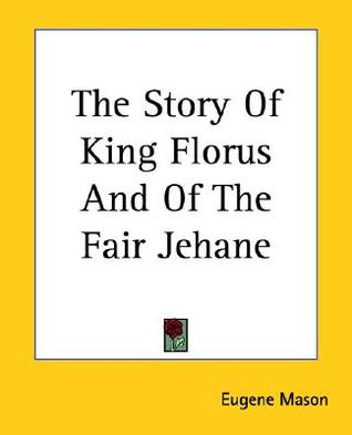 The Story of King Florus and of the Fair Jehane