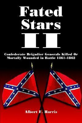 Fated Stars II: Confederate Brigadier Generals Killed or Mortally Wounded in Battle 1861-1862