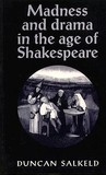 Madness and Drama in the Age of Shakespeare