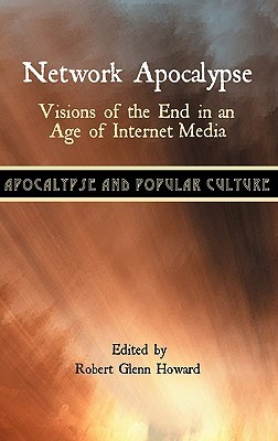 Network Apocalypse: Visions of the End in an Age of Internet Media