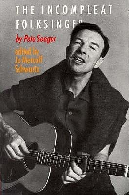 The Incompleat Folksinger by Pete Seeger