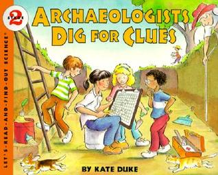 Archaeologists Dig For Clues (Let's-Read-And-Find-Out Science: Stage 2)
