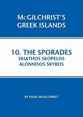 Sporades: Skiathos Skopelos Alonnisos Skyros: McGilchrist's Greek Islands Book 10
