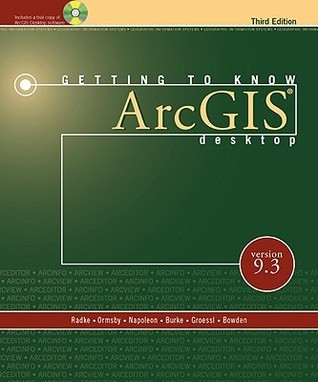 Getting to Know ArcGIS Desktop: For Version 9.3
