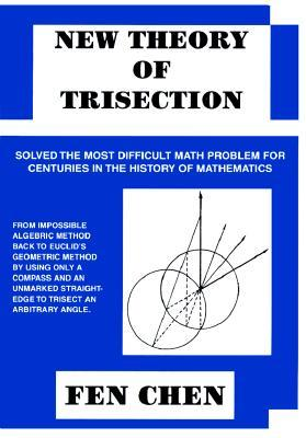 New Theory of Trisection: Solved the Most Difficult Math Problem for Centuries in the History of Mathematics