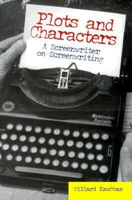 Plots and Characters: A Screenwriter on Screenwriting