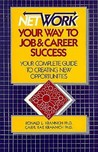 Network Your Way To Job And Career Success: The Complete Guide To Creating New Opportunities