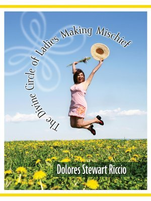 The Divine Circle of Ladies Making Mischief by Dolores Stewart Riccio