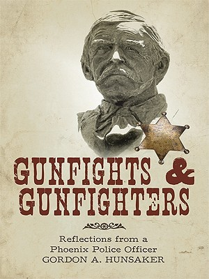 Gunfights & Gunfighters: Reflections from a Phoenix Police Officer