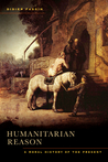 Humanitarian Reason: A Moral History of the Present