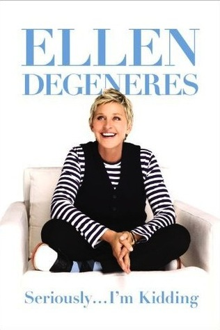 Seriously... I'm Kidding by Ellen DeGeneres
