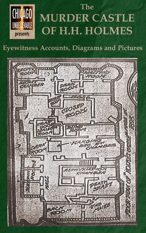 The Murder Castle of H.H. Holmes: Eyewitness Accounts, Diagrams, and Pictures