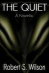 The Quiet by Robert S.  Wilson