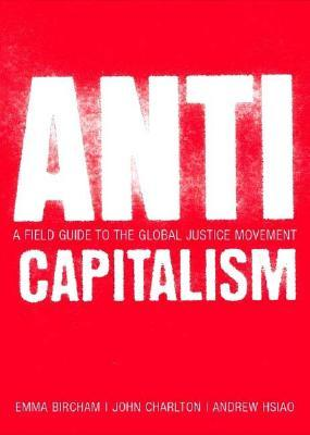 Anti-Capitalism: A Field Guide to the Global Justice Movement