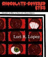 Chocolate-Covered Eyes by Lori R. Lopez
