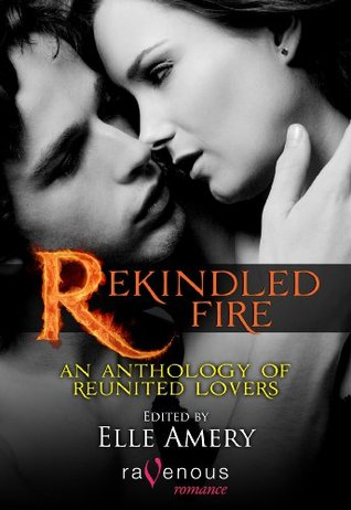 Rekindled Fire: An Anthology of Reunited Lovers