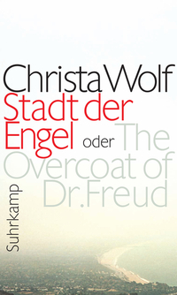 Stadt der Engel oder The Overcoat of Dr. Freud by Christa Wolf