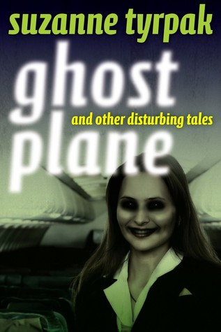 Ghost Plane and Other Disturbing Tales by Suzanne Tyrpak