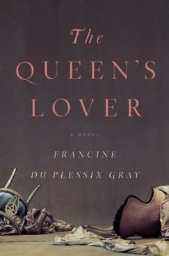 The Queen's Lover by Francine du Plessix Gray