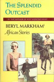 The Splendid Outcast by Beryl Markham